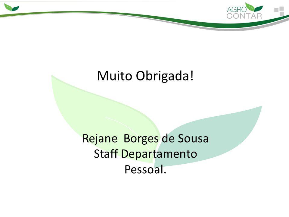 Muito Obrigada! Rejane Borges de Sousa Staff Departamento Pessoal.