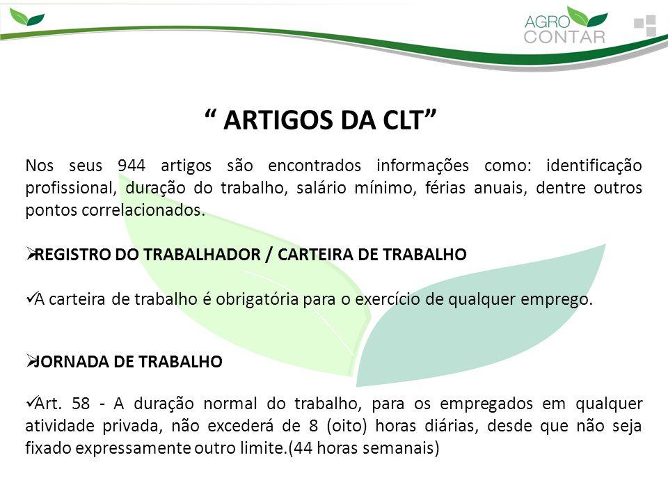 ARTIGOS DA CLT Nos seus 944 artigos são encontrados informações como: identificação profissional, duração do trabalho, salário mínimo, férias anuais, dentre outros pontos correlacionados.