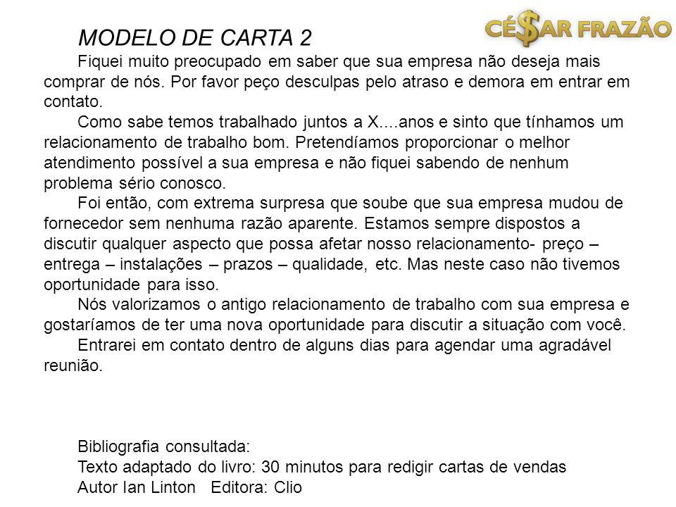 MODELO DE CARTA 2 Fiquei muito preocupado em saber que sua empresa não deseja mais comprar de nós. Por favor peço desculpas pelo atraso e demora em en