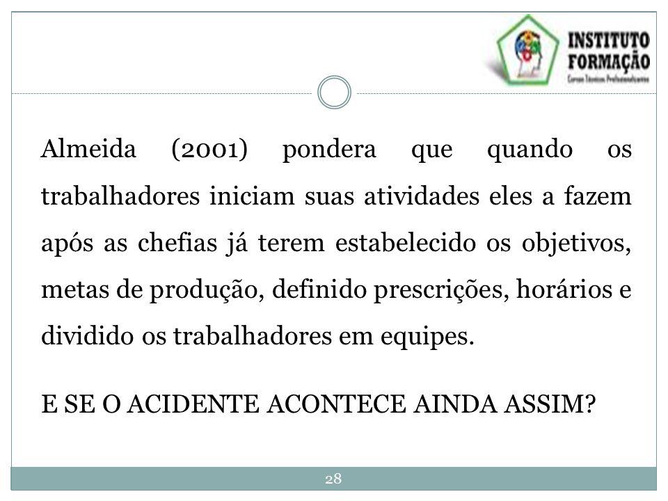 Almeida (2001) pondera que quando os trabalhadores iniciam suas atividades eles a fazem após as chefias já terem estabelecido os objetivos, metas de p