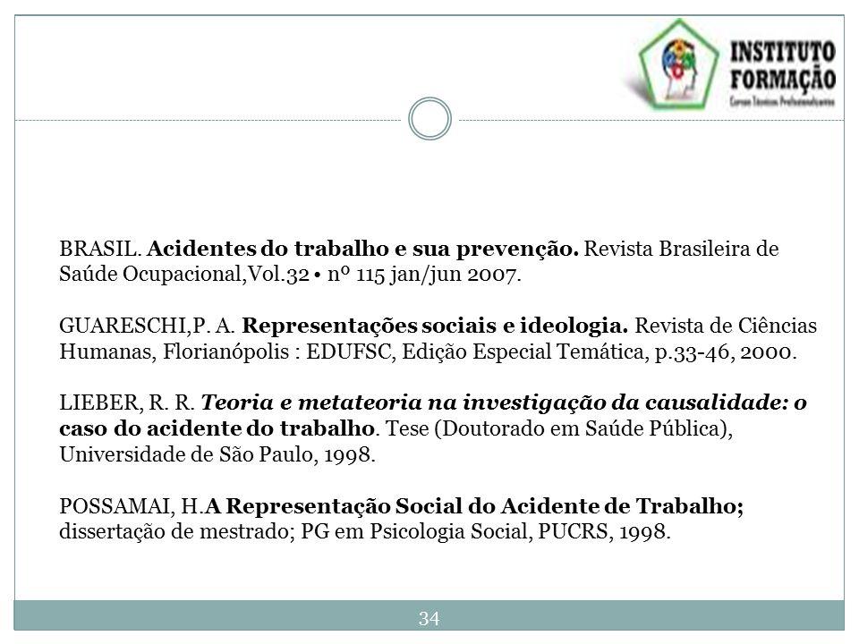 BRASIL. Acidentes do trabalho e sua prevenção. Revista Brasileira de Saúde Ocupacional,Vol.32 nº 115 jan/jun 2007. GUARESCHI,P. A. Representações soci