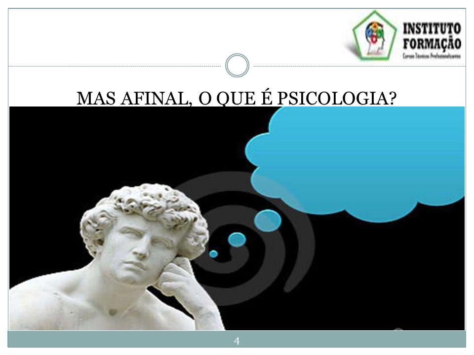 MAS AFINAL, O QUE É PSICOLOGIA? 4
