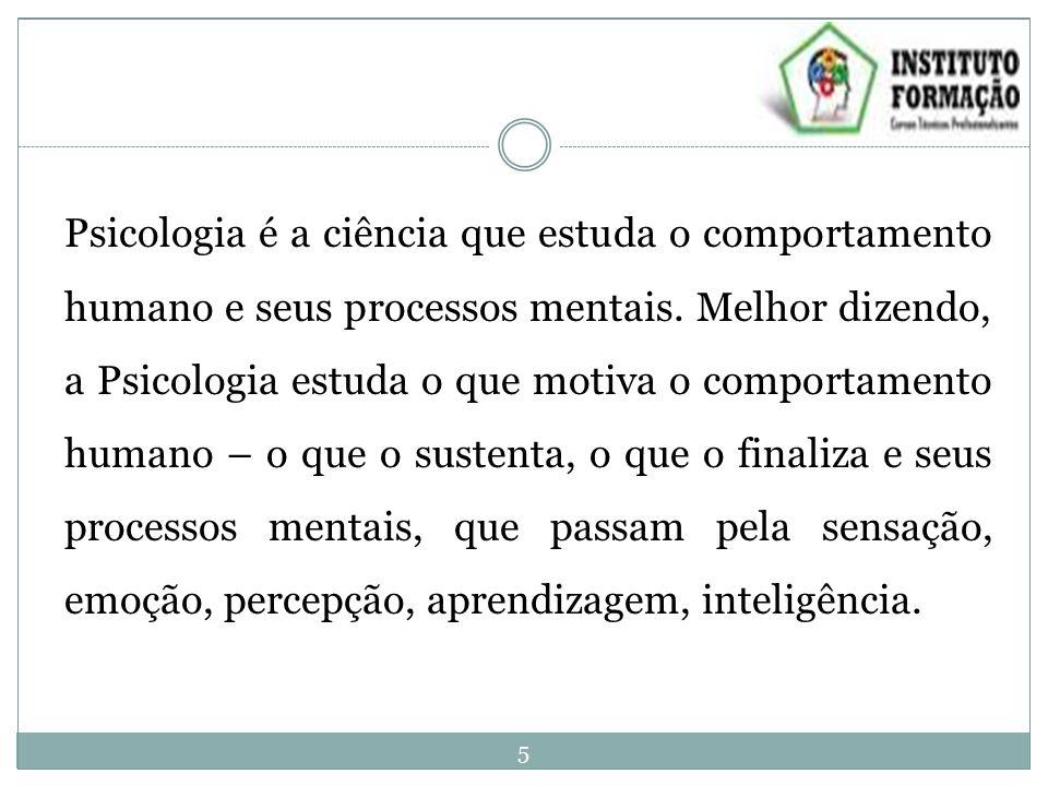 Psicologia é a ciência que estuda o comportamento humano e seus processos mentais. Melhor dizendo, a Psicologia estuda o que motiva o comportamento hu