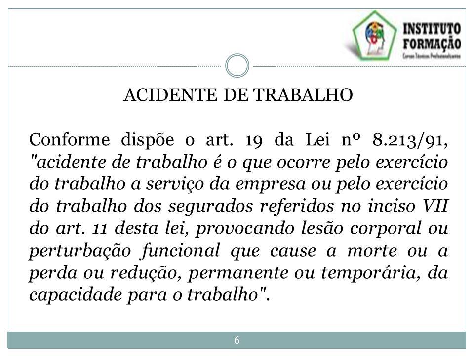 ACIDENTE DE TRABALHO Conforme dispõe o art. 19 da Lei nº 8.213/91,
