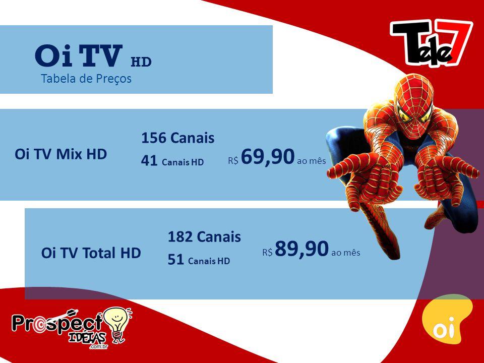 Tabela de Preços Oi TV Start HD 116 Canais 19 Canais HD R$ 39,90 FIXO Oi TV HD 9 canais Telecine por 3 meses Para clientes que cadastram a conta em Débito Automático MELHOR OFERTA