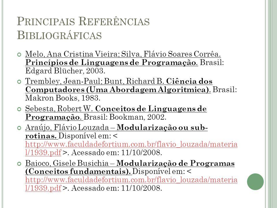 P RINCIPAIS R EFERÊNCIAS B IBLIOGRÁFICAS Melo, Ana Cristina Vieira; Silva, Flávio Soares Corrêa. Princípios de Linguagens de Programação. Brasil: Edga