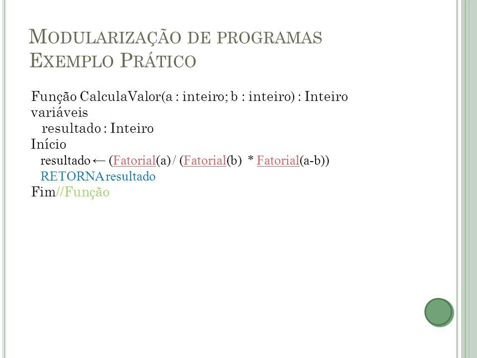 M ODULARIZAÇÃO DE PROGRAMAS E XEMPLO P RÁTICO Função CalculaValor(a : inteiro; b : inteiro) : Inteiro variáveis resultado : Inteiro Início resultado ←