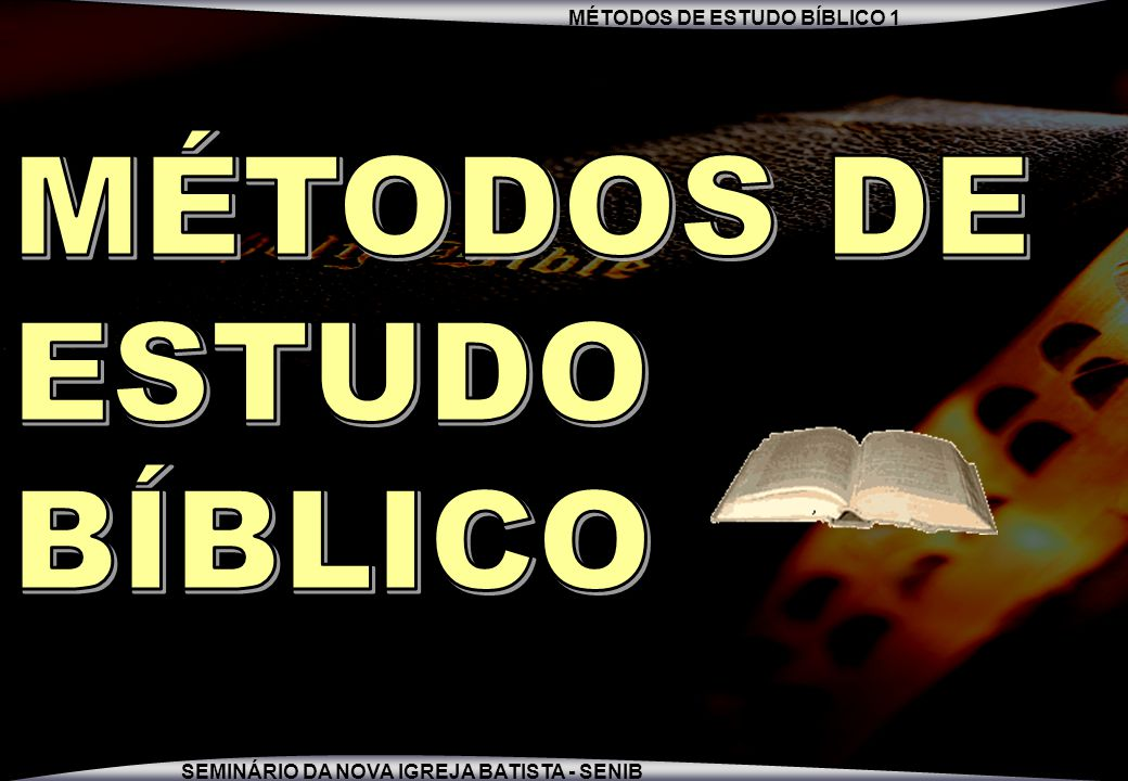 MÉTODOS DE ESTUDO BÍBLICO 1 SEMINÁRIO DA NOVA IGREJA BATISTA - SENIB 7