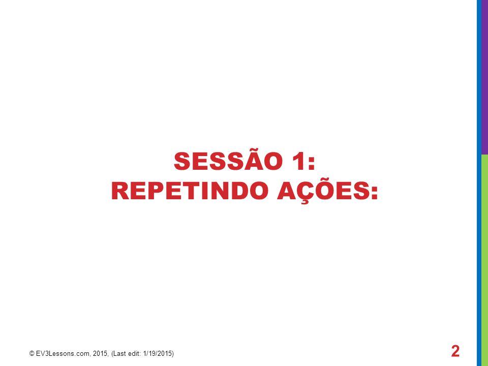 SESSÃO 1: REPETINDO AÇÕES: © EV3Lessons.com, 2015, (Last edit: 1/19/2015) 2