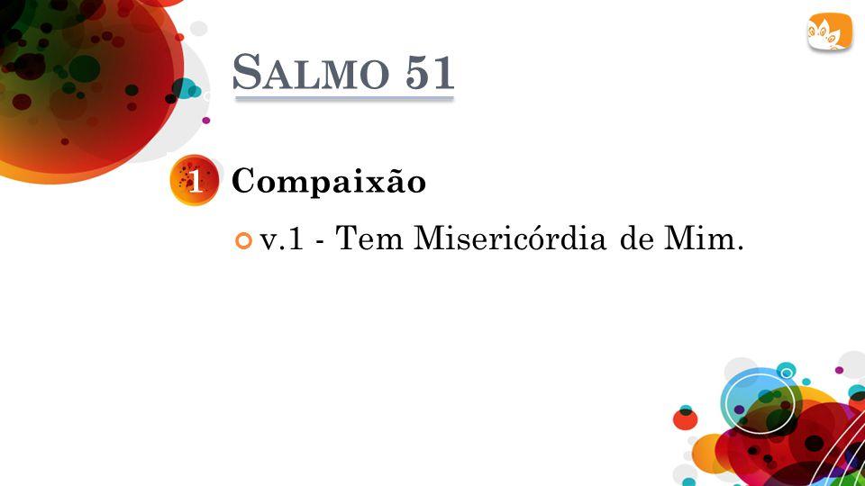 S ALMO 51 v.1 - Tem Misericórdia de Mim. Compaixão1