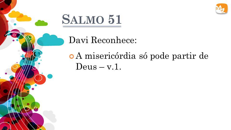 S ALMO 51 A misericórdia só pode partir de Deus – v.1. Davi Reconhece: