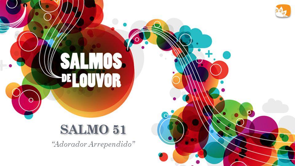 """SALMO 51 """"Adorador Arrependido"""""""