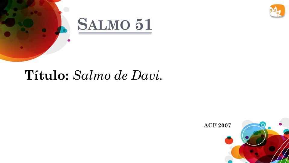 S ALMO 51 ACF 2007 Título: Salmo de Davi.