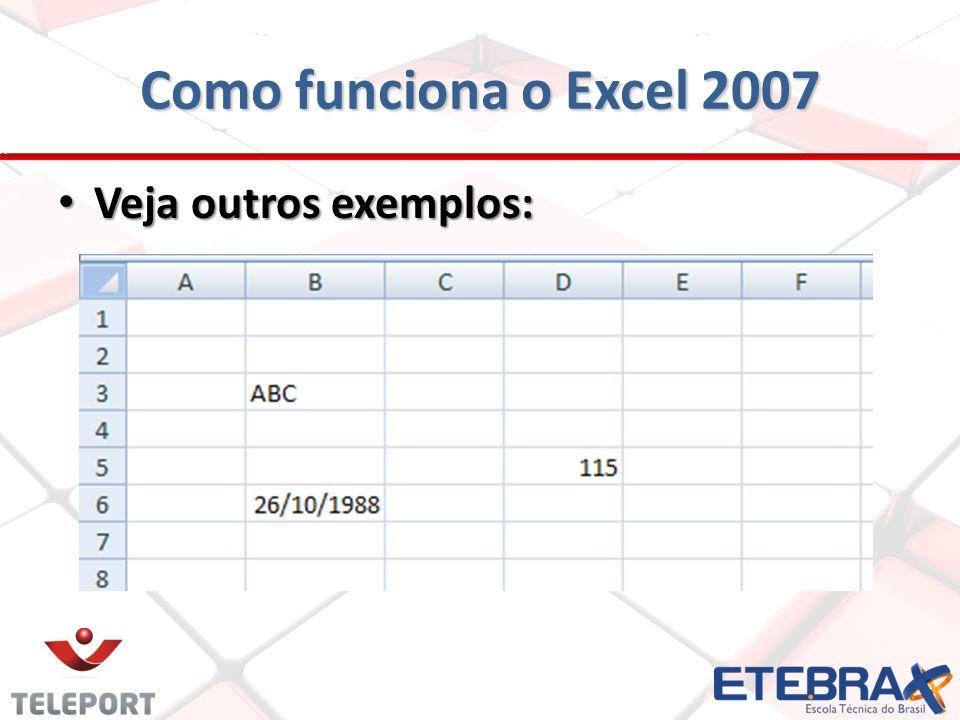 Como funciona o Excel 2007 Veja outros exemplos: Veja outros exemplos: