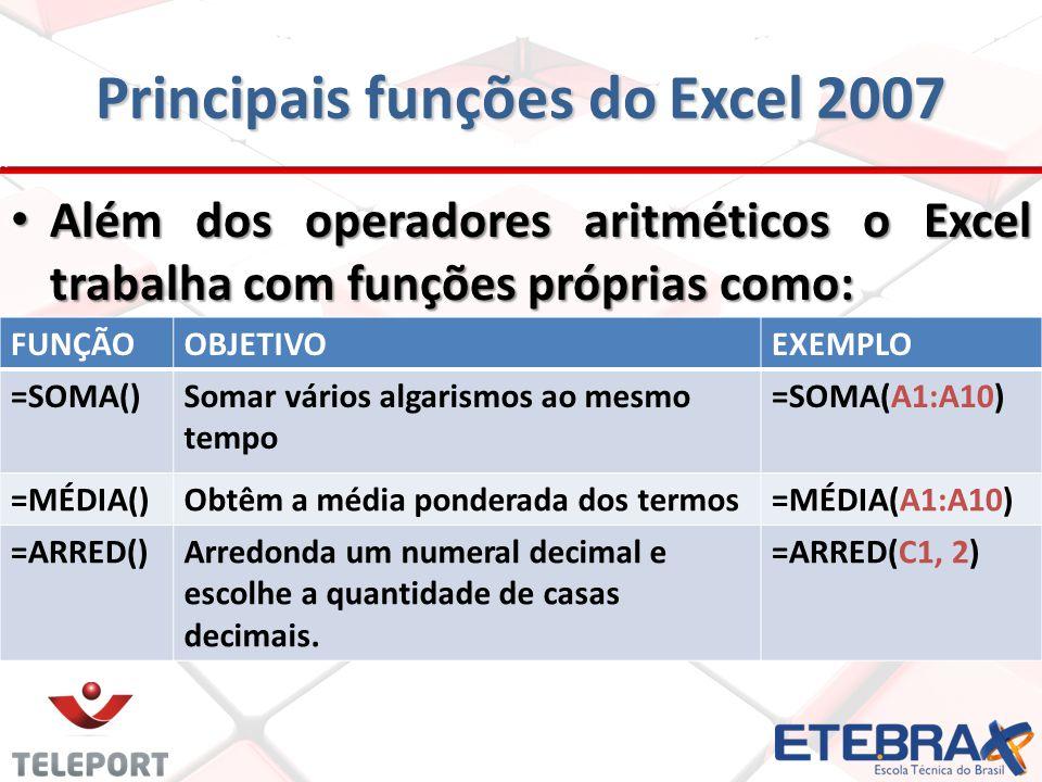 Principais funções do Excel 2007 Além dos operadores aritméticos o Excel trabalha com funções próprias como: Além dos operadores aritméticos o Excel t