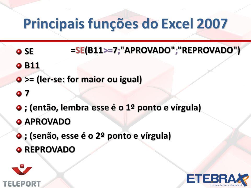 Principais funções do Excel 2007 SEB11 >= (ler-se: for maior ou igual) 7 ; (então, lembra esse é o 1º ponto e vírgula) APROVADO ; (senão, esse é o 2º
