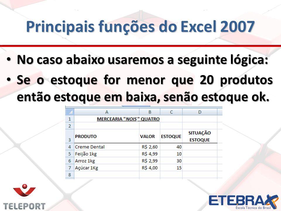 Principais funções do Excel 2007 No caso abaixo usaremos a seguinte lógica: No caso abaixo usaremos a seguinte lógica: Se o estoque for menor que 20 p