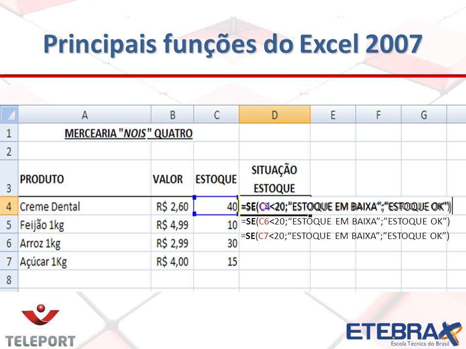 """Principais funções do Excel 2007 =SE(C5<20;""""ESTOQUE EM BAIXA"""";""""ESTOQUE OK"""") =SE(C6<20;""""ESTOQUE EM BAIXA"""";""""ESTOQUE OK"""") =SE(C7<20;""""ESTOQUE EM BAIXA"""";""""E"""