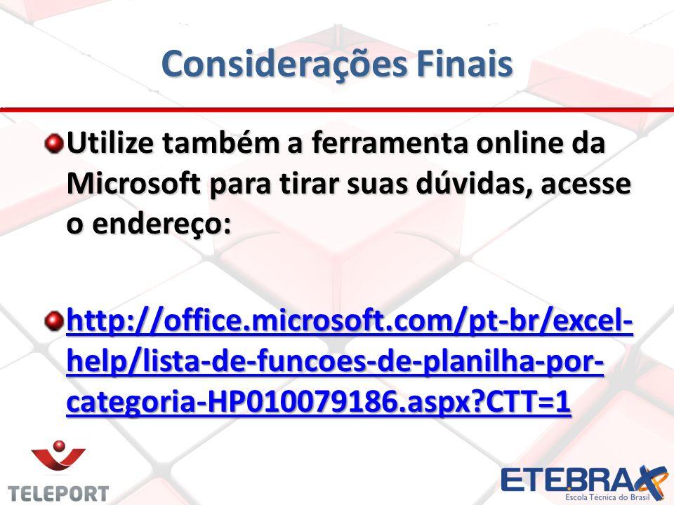 Utilize também a ferramenta online da Microsoft para tirar suas dúvidas, acesse o endereço: http://office.microsoft.com/pt-br/excel- help/lista-de-fun