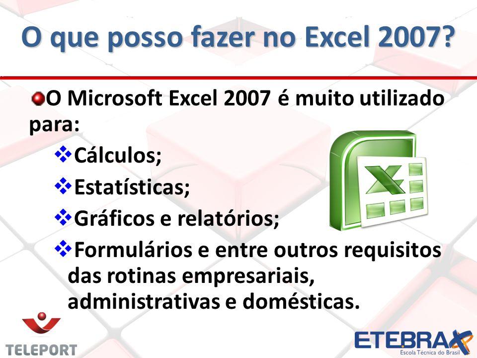O Microsoft Excel 2007 é muito utilizado para:  Cálculos;  Estatísticas;  Gráficos e relatórios;  Formulários e entre outros requisitos das rotina