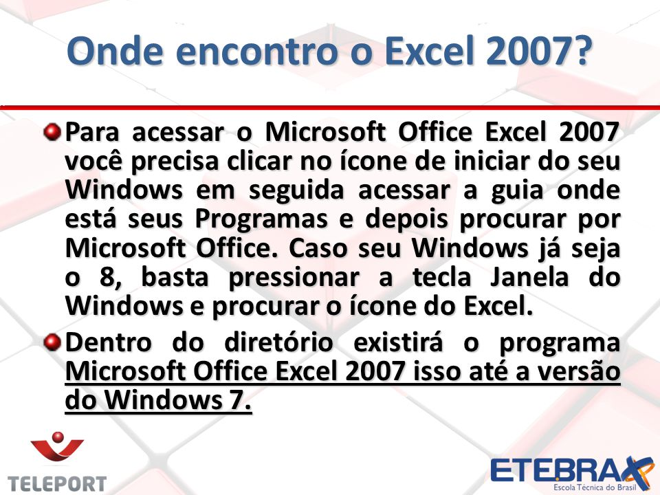 Para acessar o Microsoft Office Excel 2007 você precisa clicar no ícone de iniciar do seu Windows em seguida acessar a guia onde está seus Programas e