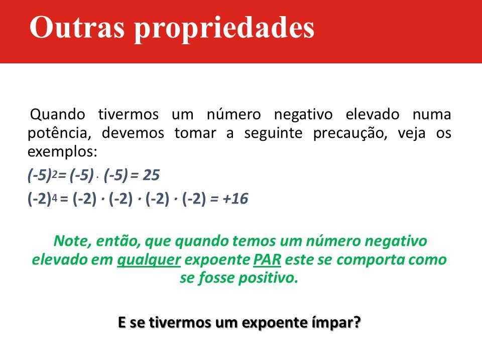Quando tivermos um número negativo elevado numa potência, devemos tomar a seguinte precaução, veja os exemplos: (-5) 2 = (-5). (-5) = 25 (-2) 4 = (-2)