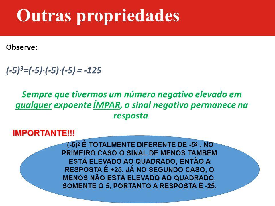 Observe: (-5) 3 =(-5)·(-5)·(-5) = -125 Sempre que tivermos um número negativo elevado em qualquer expoente ÍMPAR, o sinal negativo permanece na respos