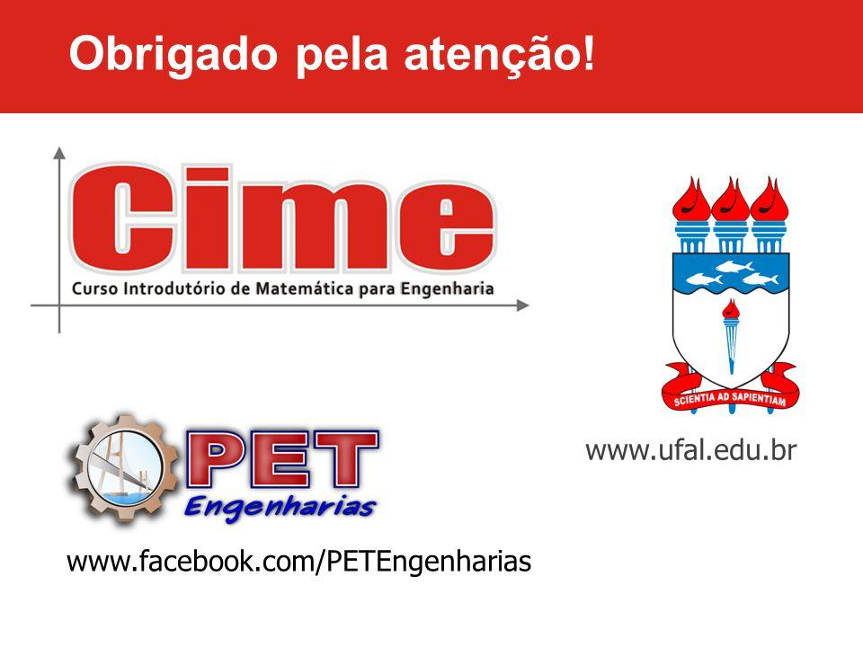 Obrigado pela atenção! www.facebook.com/PETEngenharias www.ufal.edu.br