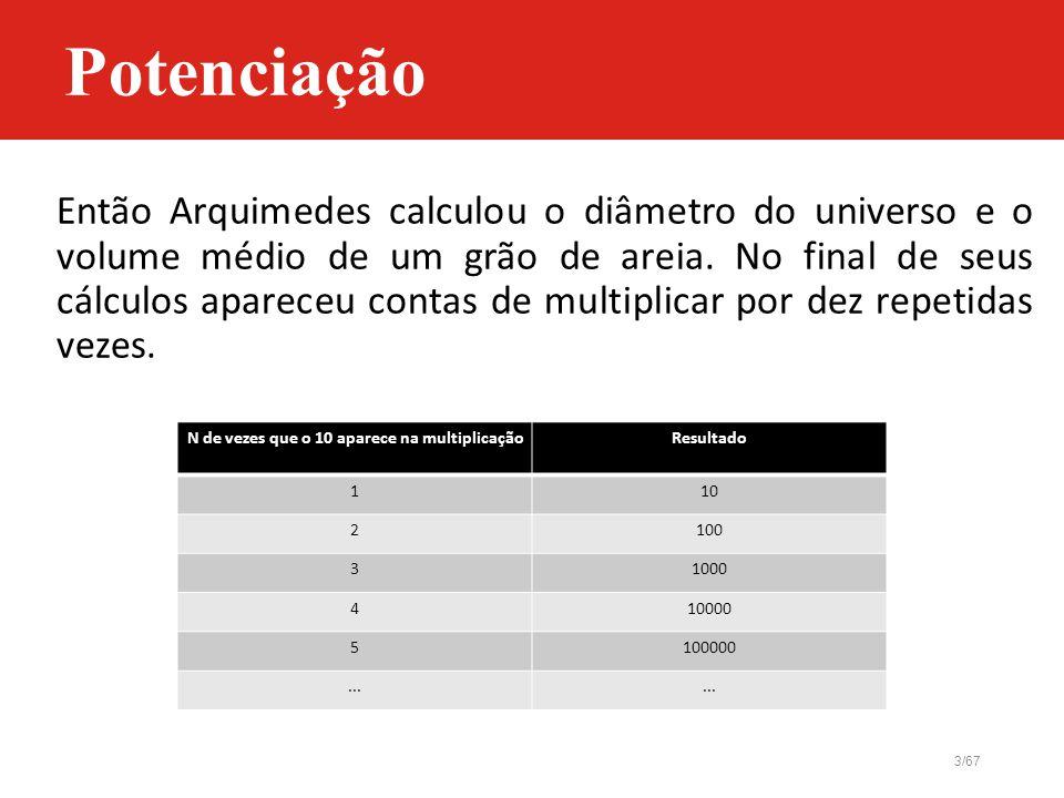 3/67 Então Arquimedes calculou o diâmetro do universo e o volume médio de um grão de areia. No final de seus cálculos apareceu contas de multiplicar p