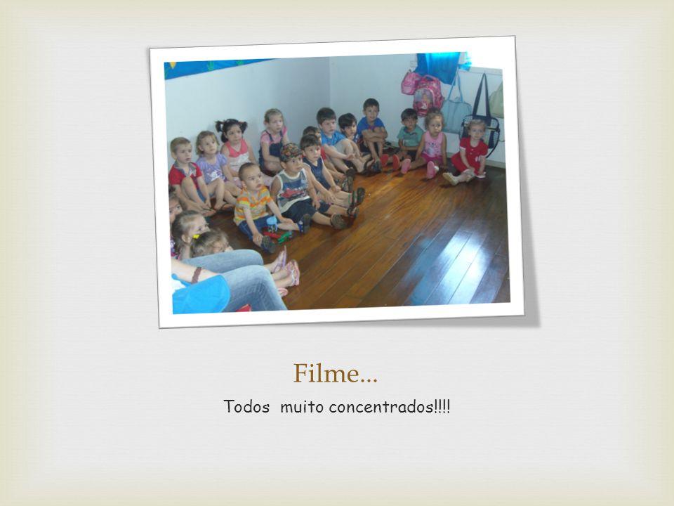 Filme... Todos muito concentrados!!!!