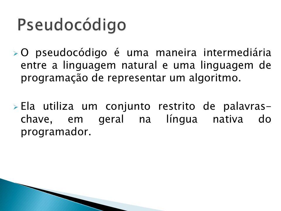  O pseudocódigo é uma maneira intermediária entre a linguagem natural e uma linguagem de programação de representar um algoritmo.  Ela utiliza um co