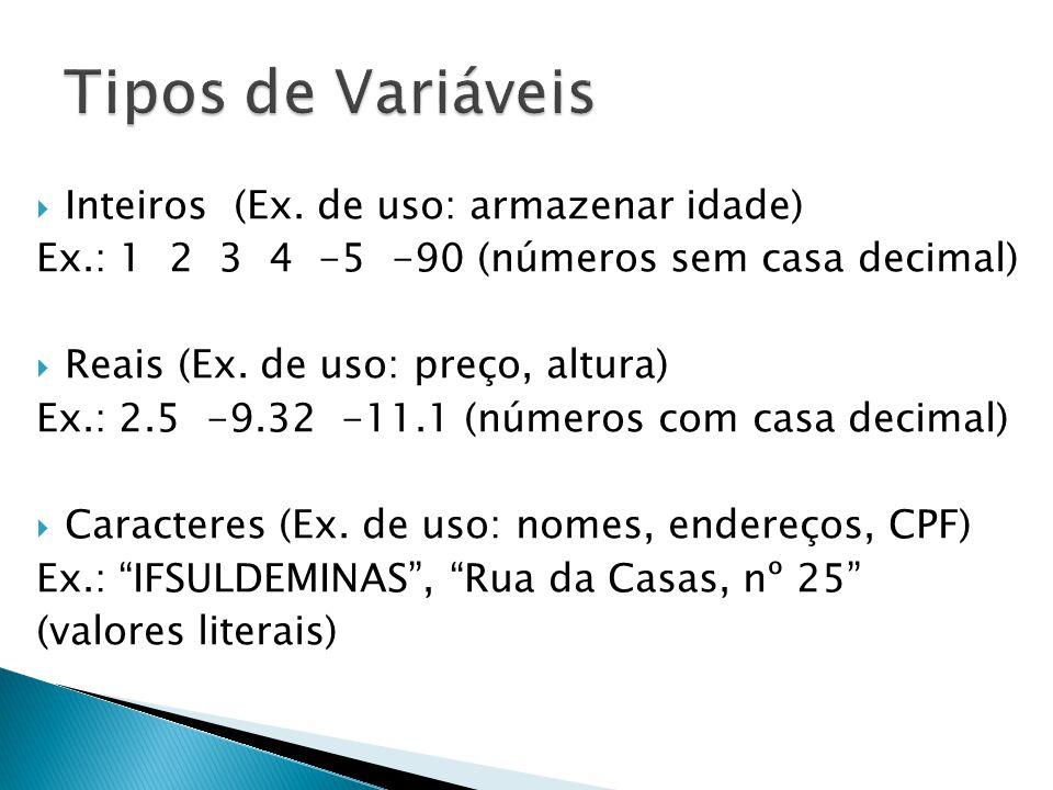  Inteiros(Ex. de uso: armazenar idade) Ex.: 1 2 3 4 -5 -90 (números sem casa decimal)  Reais (Ex. de uso: preço, altura) Ex.: 2.5 -9.32 -11.1 (númer