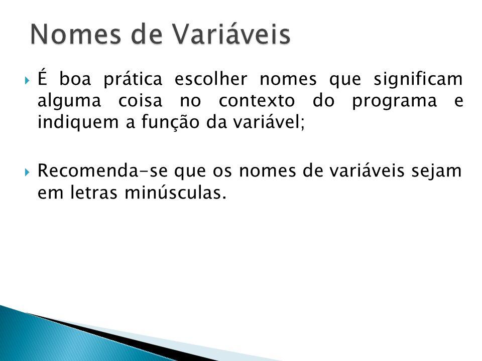  É boa prática escolher nomes que significam alguma coisa no contexto do programa e indiquem a função da variável;  Recomenda-se que os nomes de var