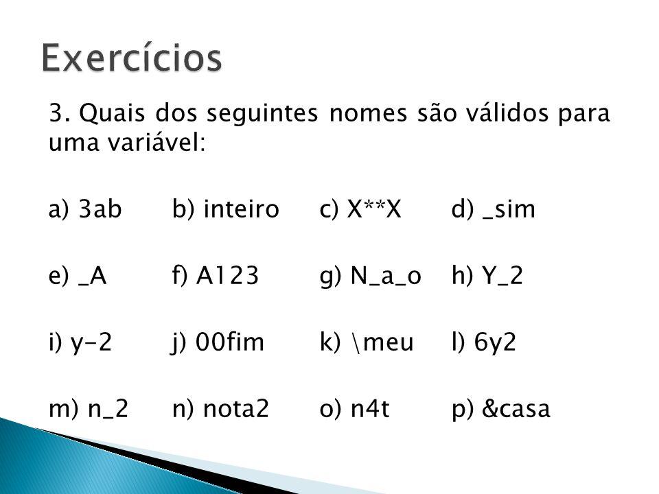 3. Quais dos seguintes nomes são válidos para uma variável: a) 3abb) inteiro c) X**X d) _sim e) _Af) A123 g) N_a_o h) Y_2 i) y-2j) 00fim k) \meu l) 6y