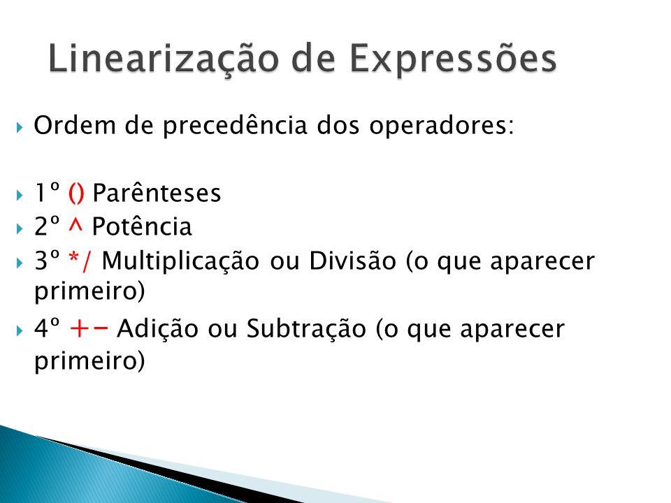  Ordem de precedência dos operadores:  1º () Parênteses  2º ^ Potência  3º */ Multiplicação ou Divisão (o que aparecer primeiro)  4º +- Adição ou