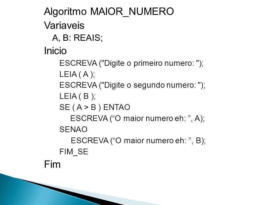 Algoritmo MAIOR_NUMERO Variaveis A, B: REAIS; Inicio ESCREVA (