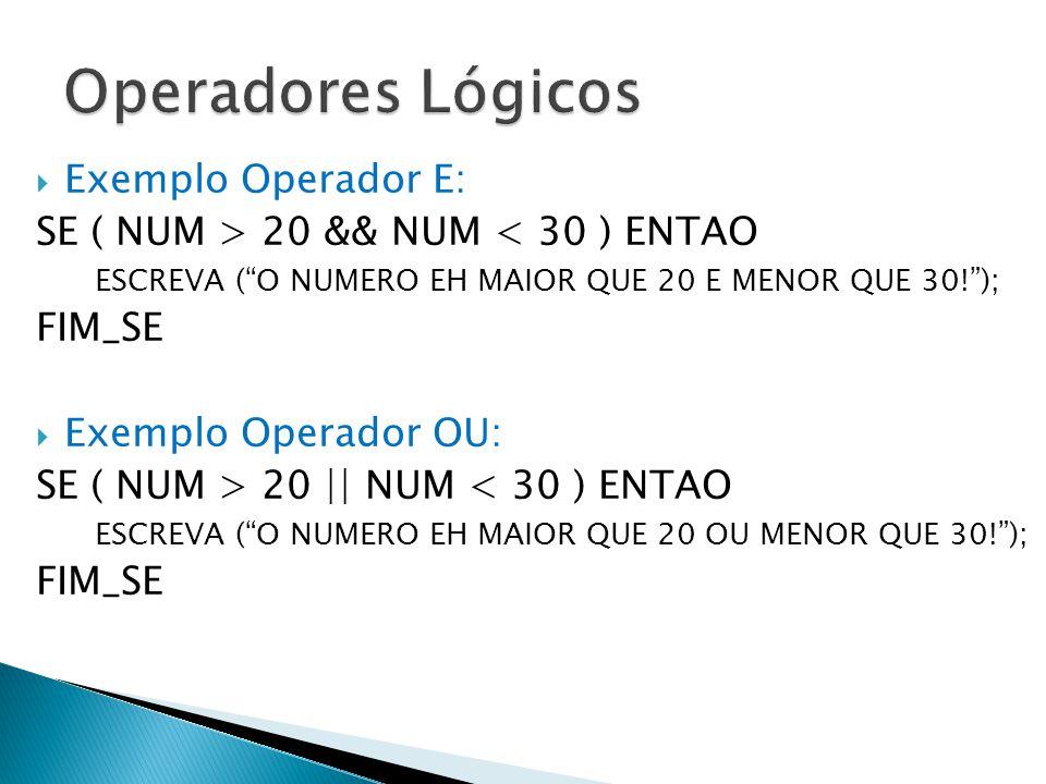 """ Exemplo Operador E: SE ( NUM > 20 && NUM < 30 ) ENTAO ESCREVA (""""O NUMERO EH MAIOR QUE 20 E MENOR QUE 30!""""); FIM_SE  Exemplo Operador OU: SE ( NUM >"""