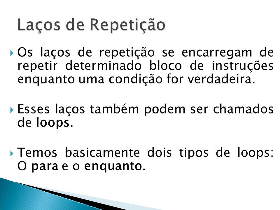  Os laços de repetição se encarregam de repetir determinado bloco de instruções enquanto uma condição for verdadeira.  Esses laços também podem ser