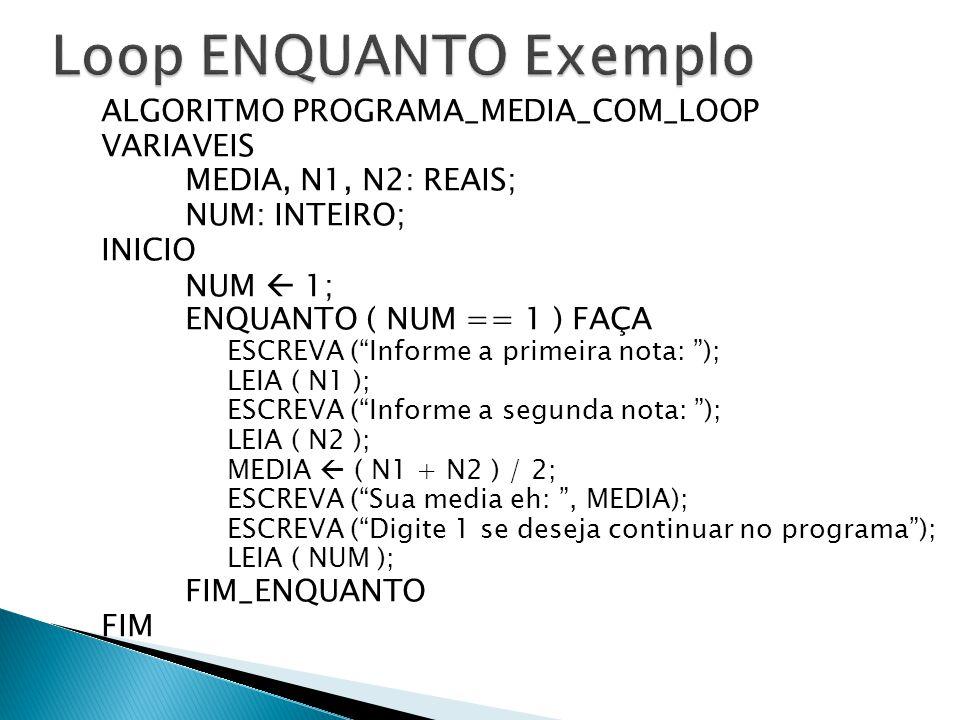 """ALGORITMO PROGRAMA_MEDIA_COM_LOOP VARIAVEIS MEDIA, N1, N2: REAIS; NUM: INTEIRO; INICIO NUM  1; ENQUANTO ( NUM == 1 ) FAÇA ESCREVA (""""Informe a primeir"""