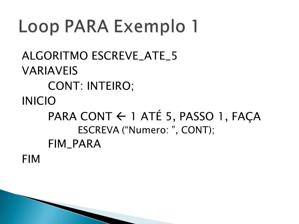 """ALGORITMO ESCREVE_ATE_5 VARIAVEIS CONT: INTEIRO; INICIO PARA CONT  1 ATÉ 5, PASSO 1, FAÇA ESCREVA (""""Numero: """", CONT); FIM_PARA FIM"""