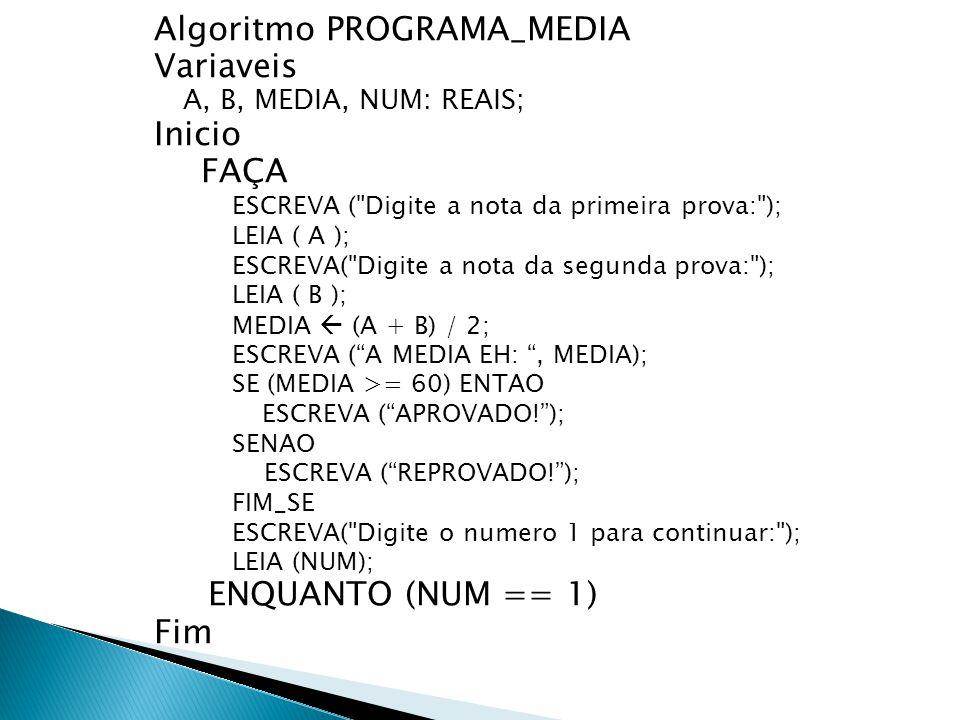 Algoritmo PROGRAMA_MEDIA Variaveis A, B, MEDIA, NUM: REAIS; Inicio FAÇA ESCREVA (