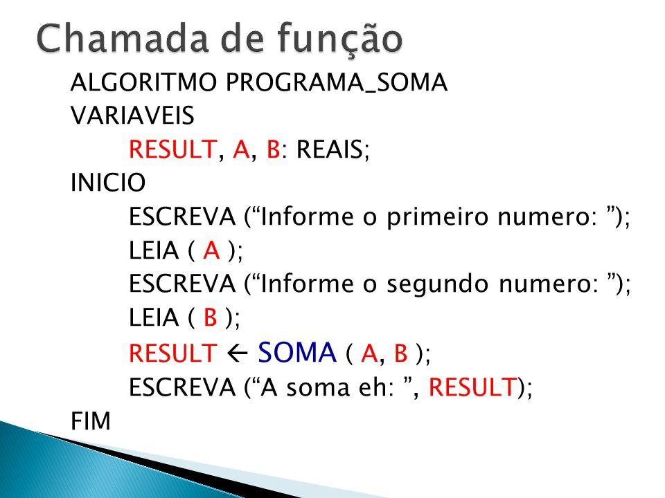 """ALGORITMO PROGRAMA_SOMA VARIAVEIS RESULT, A, B: REAIS; INICIO ESCREVA (""""Informe o primeiro numero: """"); LEIA ( A ); ESCREVA (""""Informe o segundo numero:"""