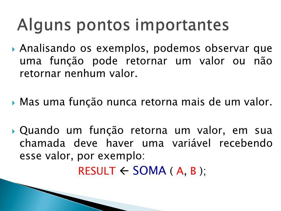  Analisando os exemplos, podemos observar que uma função pode retornar um valor ou não retornar nenhum valor.  Mas uma função nunca retorna mais de