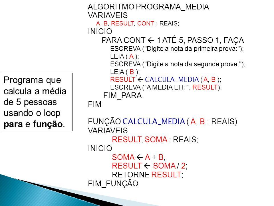 ALGORITMO PROGRAMA_MEDIA VARIAVEIS A, B, RESULT, CONT : REAIS; INICIO PARA CONT  1 ATÉ 5, PASSO 1, FAÇA ESCREVA (