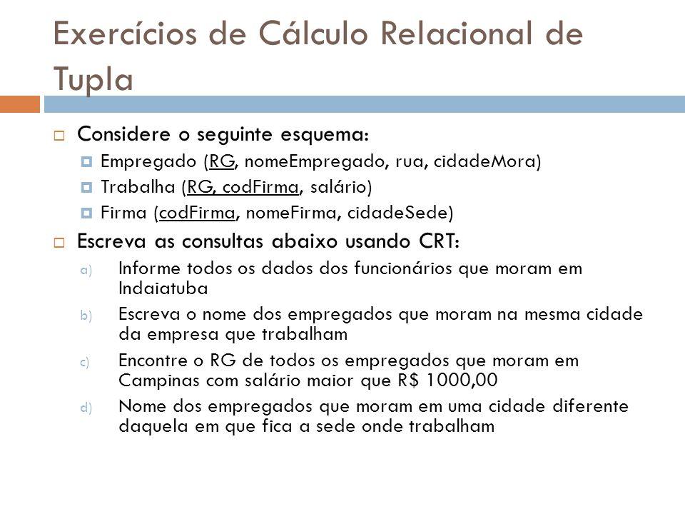 Exercícios de Cálculo Relacional de Tupla  Considere o seguinte esquema:  Empregado (RG, nomeEmpregado, rua, cidadeMora)  Trabalha (RG, codFirma, s
