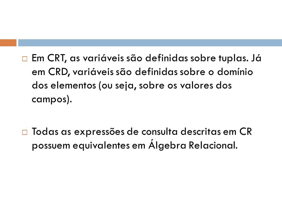  Em CRT, as variáveis são definidas sobre tuplas.