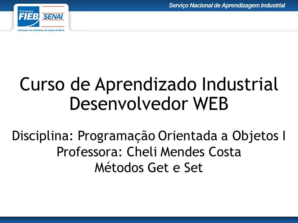 Curso de Aprendizado Industrial Desenvolvedor WEB Disciplina: Programação Orientada a Objetos I Professora: Cheli Mendes Costa Métodos Get e Set