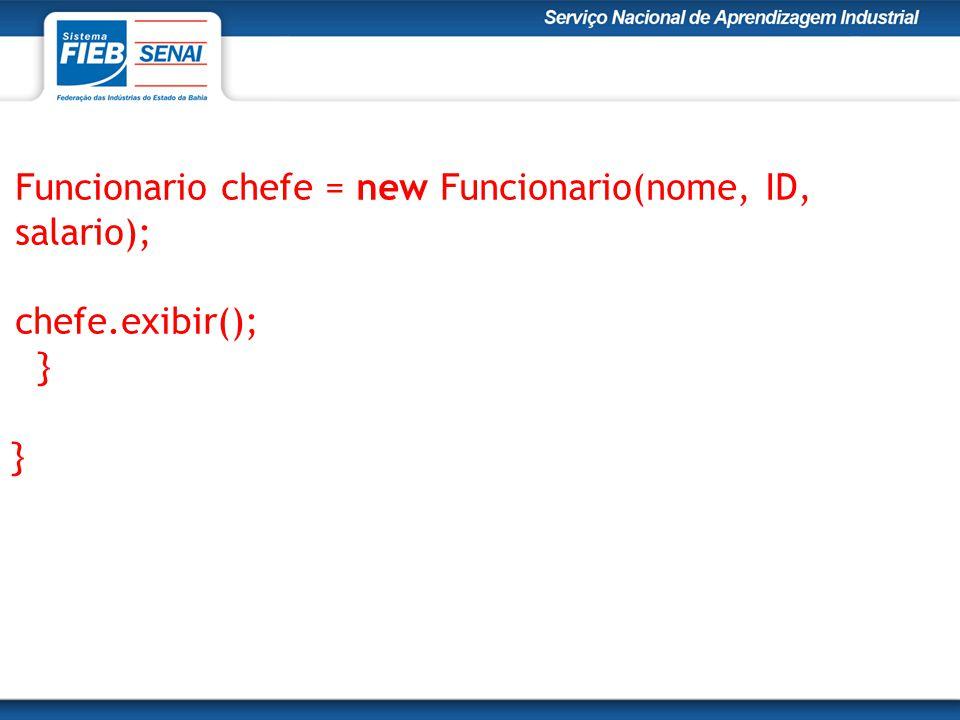 Funcionario chefe = new Funcionario(nome, ID, salario); chefe.exibir(); } }