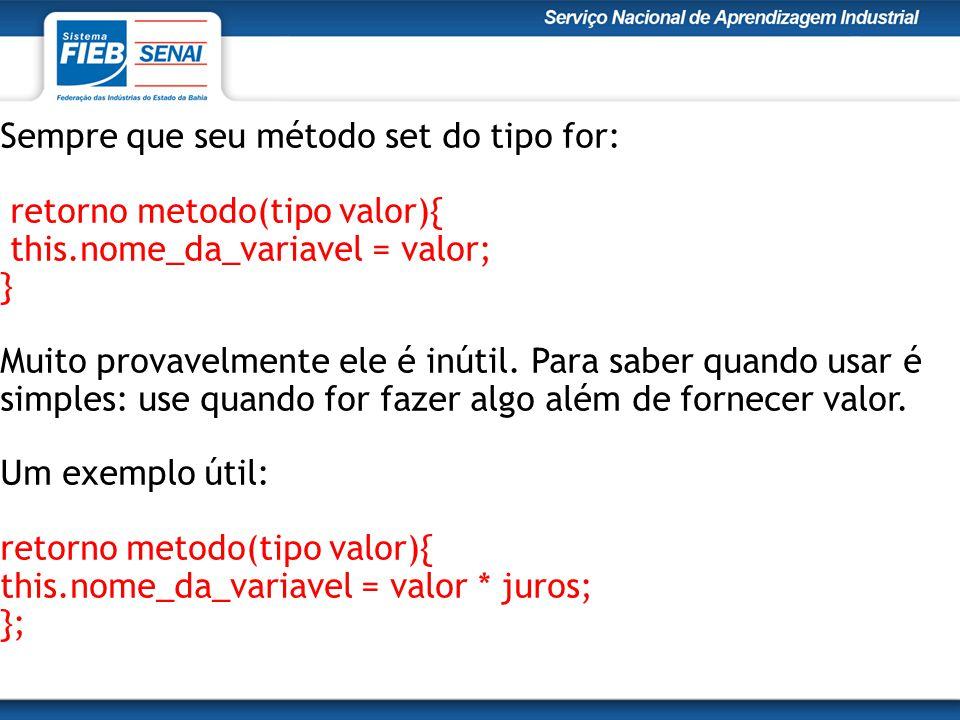 Sempre que seu método set do tipo for: retorno metodo(tipo valor){ this.nome_da_variavel = valor; } Muito provavelmente ele é inútil.