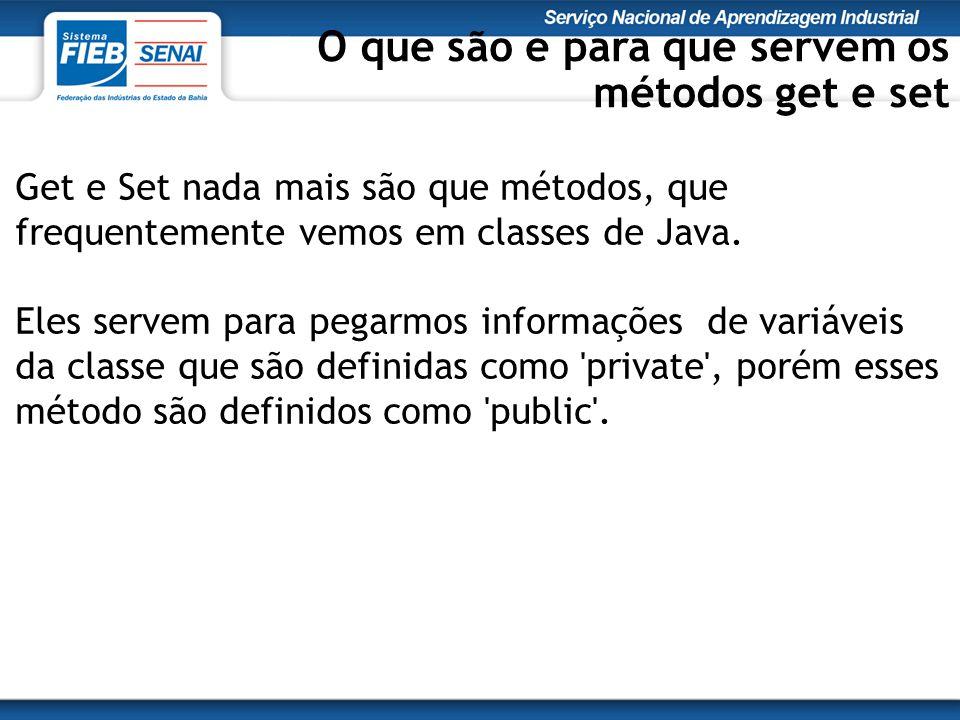 Get e Set nada mais são que métodos, que frequentemente vemos em classes de Java.